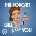 This Podcast Will Kill You podcast