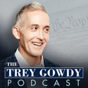 The Trey Gowdy Podcast podcast