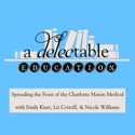 A Delectable Education Charlotte Mason Podcast podcast