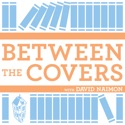 Between The Covers : Conversations with Writers in Fiction, Nonfiction & Poetry podcast