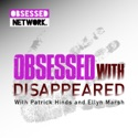 Obsessed with: Disappeared podcast