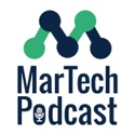 MarTech Podcast // Marketing + Technology = Business Growth podcast