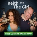 Keith and The Girl comedy talk show podcast