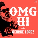 OMG Hi! with George Lopez Podcast podcast