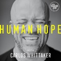 Human Hope with Carlos Whittaker podcast