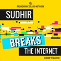 Sudhir Breaks the Internet podcast