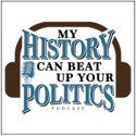 My History Can Beat Up Your Politics podcast