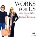 Works for Us with Rachel Zoe and Rodger Berman podcast