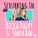 Scrubbing In with Becca Tilley & Tanya Rad podcast