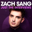 Zach Sang: Just The Interviews Podcast podcast