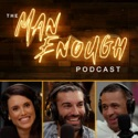 The Man Enough Podcast podcast