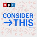 Consider This from NPR podcast
