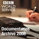 The Documentary Podcast: Archive 2008 podcast