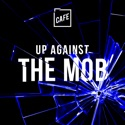 Up Against The Mob podcast