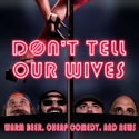 Don't Tell Our Wives: Warm Beer, Cheap Comedy, and News podcast
