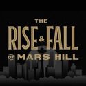 The Rise and Fall of Mars Hill podcast