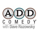 A.D.D. Comedy with Dave Razowsky podcast