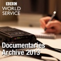 The Documentary Podcast: Archive 2013 podcast