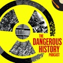 The Dangerous History Podcast podcast