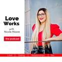 Love Works with Nicole Moore podcast
