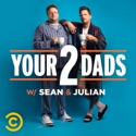 Your 2 Dads w/ Sean & Julian podcast