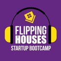 Flipping Houses Startup Bootcamp podcast