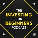 The Investing for Beginners Podcast - Your Path to Financial Freedom podcast