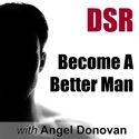 DSR: Become a Better Man by Mastering Dating, Sex and Relationships (formerly Dating Skills Podcast) podcast