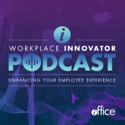 Workplace Innovator Podcast | Enhancing Your Employee Experience | Facility Management | CRE | Digital Workplace Technology podcast