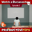 ProductiviTips Ep 2 - Watch a Documentary podcast