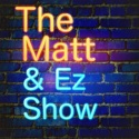 The Matt and Ez Show podcast