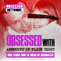 Obsessed with: Abducted in Plain Sight podcast