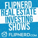 Real Estate Investing Secrets - FlipNerd (Audio Version) podcast