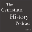 The Christian History Podcast podcast
