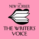 The New Yorker: The Writer's Voice - New Fiction from The New Yorker podcast