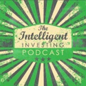 The Intelligent Investing Podcast podcast