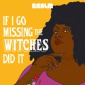 If I Go Missing the Witches Did It podcast
