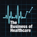 The Business of Healthcare Podcast podcast