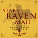 Stark Raven Mad: A Game of Thrones Podcast podcast
