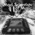 Mad Scientists of Music Documentary podcast