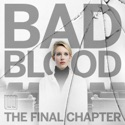 Bad Blood: The Final Chapter podcast