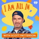 I Am All In with Scott Patterson podcast