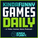Kinda Funny Games Daily: Video Games News Podcast podcast